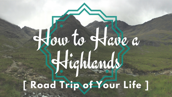 How to Have a Highlands Road Trip of Your Life